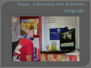 Skype, a doorway into Authentic Language.
