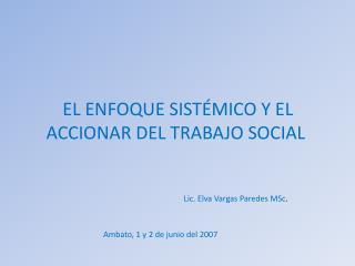EL ENFOQUE SIST�MICO Y EL ACCIONAR DEL TRABAJO SOCIAL