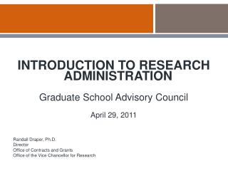 INTRODUCTION TO RESEARCH ADMINISTRATION Graduate School Advisory Council April 29, 2011