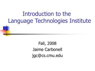 Introduction to the  Language Technologies Institute
