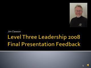 Level Three Leadership 2008 Final Presentation Feedback