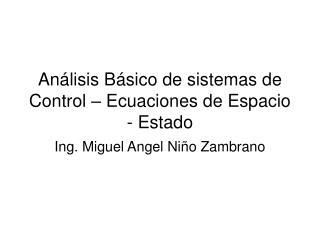 Análisis Básico de sistemas de Control – Ecuaciones de Espacio - Estado