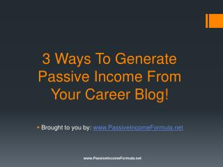 3 Ways To Generate Passive Income From Your Career Blog!
