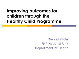 Improving outcomes for children through the  Healthy Child Programme