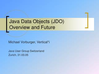 Java Data Objects (JDO) Overview and Future
