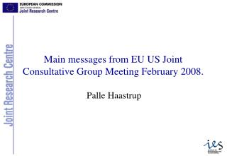 Main messages from EU US Joint Consultative Group Meeting February 2008.