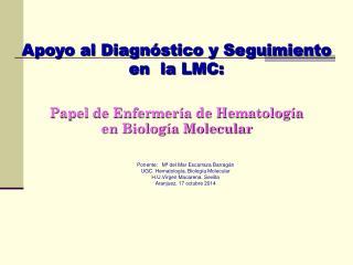 Ponente:    Mª del Mar  Escarraza  Barragán UGC. Hematología. Biología Molecular