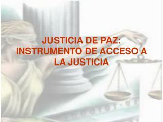 JUSTICIA DE PAZ: INSTRUMENTO DE ACCESO A LA JUSTICIA