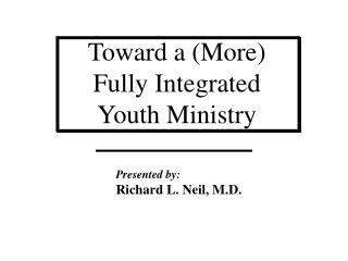 Toward a (More)  Fully Integrated  Youth Ministry