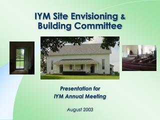 IYM Site Envisioning  & Building Committee