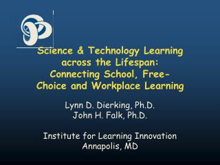 Lynn D. Dierking, Ph.D. John H. Falk, Ph.D. Institute for Learning Innovation Annapolis, MD