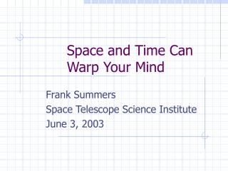 Space and Time Can Warp Your Mind
