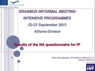ERASMUS INFORMAL MEETING INTENSIVE PROGRAMMES 22-23 September 2011 Athens-Greece
