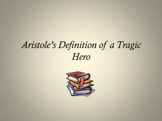 Aristole's Definition of a Tragic Hero