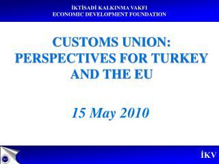 CUSTOMS UNION: PERSPECTIVES FOR TURKEY AND THE EU