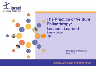 The Practice of Venture Philanthropy:  Lessons Learned  Benny Levin