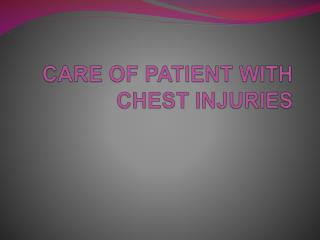 CARE OF PATIENT WITH CHEST INJURIES