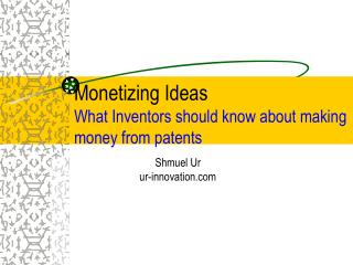 Monetizing Ideas  What Inventors should know about making money from patents