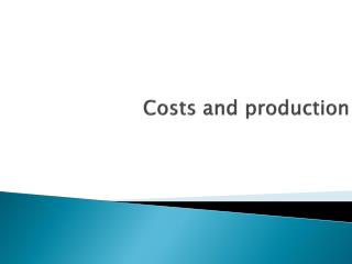 Costs  and production