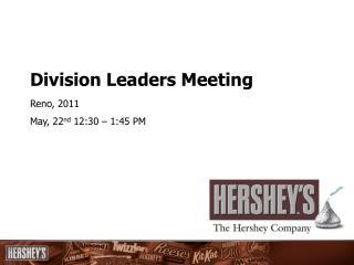 Division Leaders Meeting Reno, 2011 May, 22 nd  12:30 – 1:45 PM