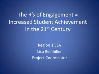 The R's of Engagement = Increased Student Achievement in the 21 st  Century