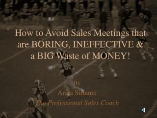 How to Avoid Sales Meetings that are BORING, INEFFECTIVE   a BIG Waste of MONEY