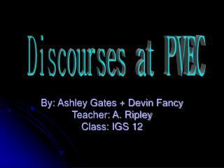 By: Ashley Gates + Devin Fancy Teacher: A. Ripley Class: IGS 12