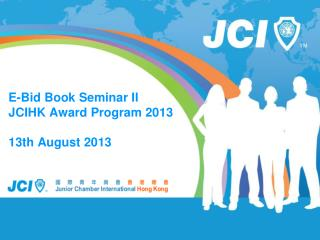 E-Bid Book Seminar II JCIHK Award Program 2013 13th August 2013