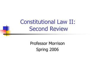 Constitutional Law II:           Second Review