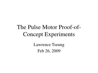The Pulse Motor Proof-of-Concept Experiments