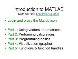 Introduction to MATLAB Michael Fink  fink@cs.huji.ac.il