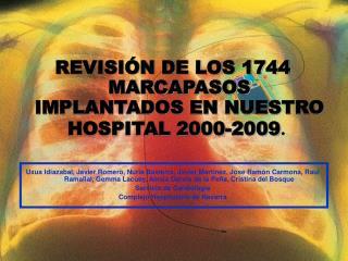 REVISIÓN DE LOS 1744 MARCAPASOS IMPLANTADOS EN NUESTRO HOSPITAL 2000-2009 .