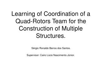 Learning of Coordination of a Quad-Rotors Team for the Construction of Multiple Structures.