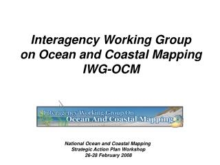 Interagency Working Group on Ocean and Coastal Mapping IWG-OCM