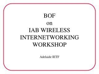 BOF on IAB WIRELESS INTERNETWORKING WORKSHOP