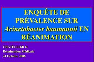 ENQUÊTE DE PR ÉVALENCE SUR  Acinetobacter baumannii  EN RÉANIMATION