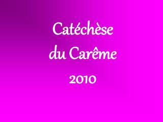 Cat�ch�se  du Car�me 2010
