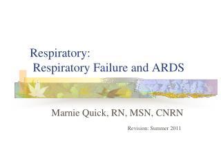 Respiratory:  Respiratory Failure and ARDS