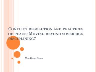 C onflict resolution and practices of peace: Moving beyond sovereign disciplining?