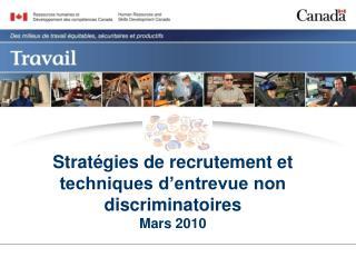 Stratégies de recrutement et techniques d'entrevue non discriminatoires Mars 2010