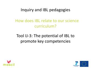 Inquiry and IBL pedagogies How does IBL relate to our science curriculum?