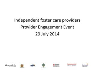Independent foster care providers Provider Engagement Event 29 July 2014