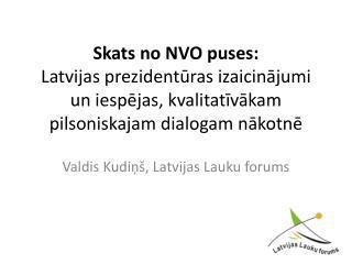 Valdis  Kudiņš ,  Latvijas Lauku  forums