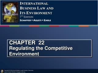 CHAPTER  22   Regulating the Competitive Environment