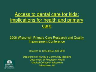 Access to dental care for kids: implications for health and primary care  2008 Wisconsin Primary Care Research and Quali
