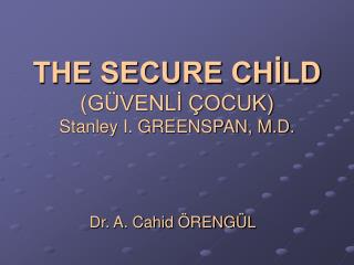 THE SECURE CHİLD (GÜVENLİ ÇOCUK) Stanley I. GREENSPAN, M.D.