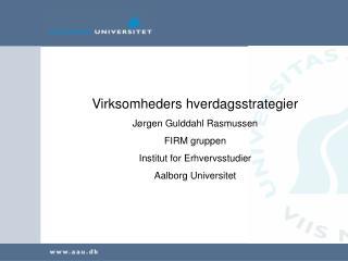 Virksomheders hverdagsstrategier Jørgen Gulddahl Rasmussen FIRM gruppen