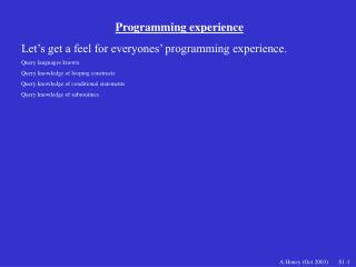 Programming experience Let's get a feel for everyones' programming experience.