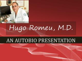 Autobio Presentation on Dr. Hugo Romeu
