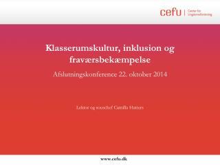 Klasserumskultur, inklusion og fraværsbekæmpelse Afslutningskonference 22. oktober 2014